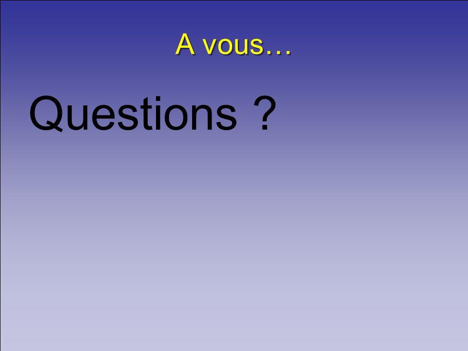 A vous… Questions