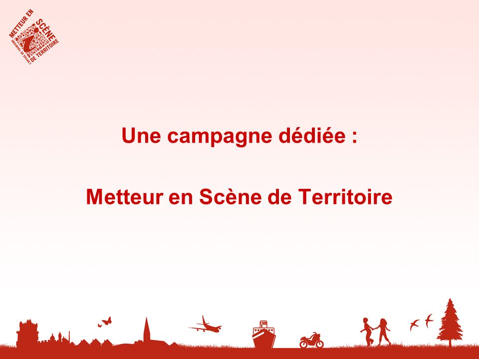 Une campagne dédiée : Metteur en Scène de Territoire