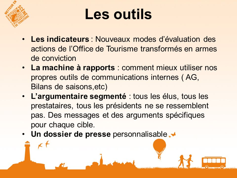 Les outils Les indicateurs : Nouveaux modes d'évaluation des actions de l'Office de Tourisme transformés en armes de conviction.