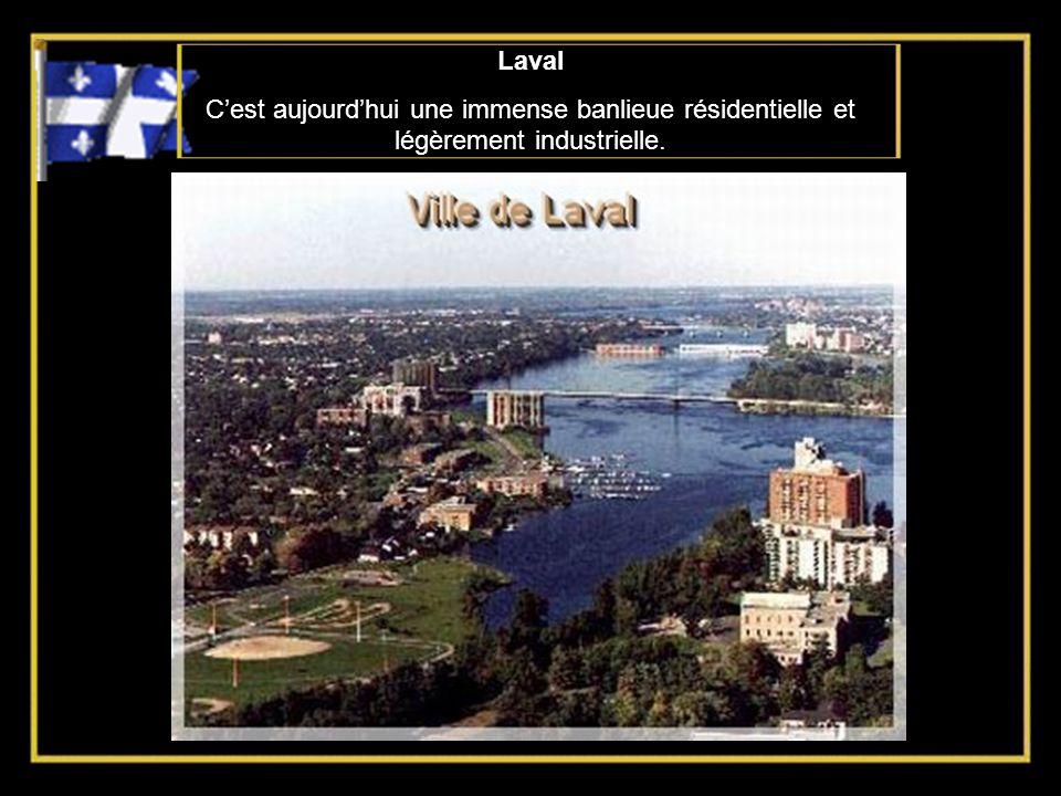 Laval C'est aujourd'hui une immense banlieue résidentielle et légèrement industrielle.