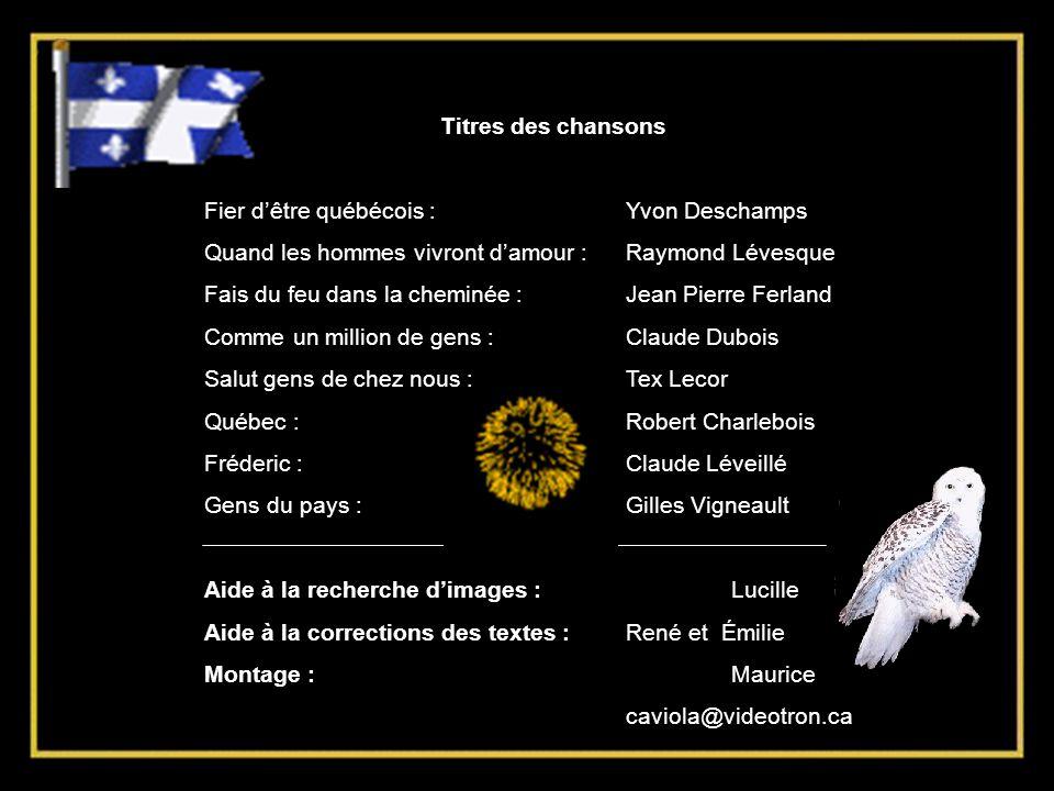 Titres des chansons Fier d'être québécois : Yvon Deschamps. Quand les hommes vivront d'amour : Raymond Lévesque.