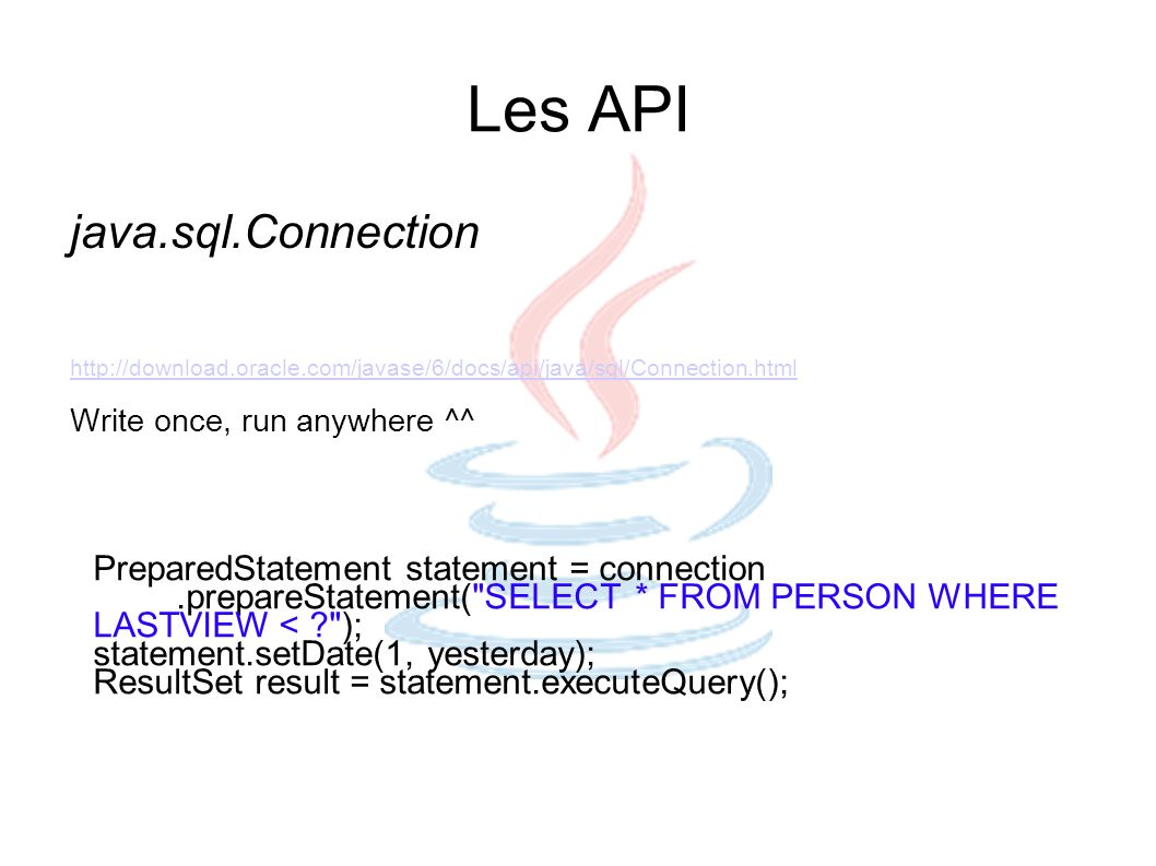 Les API java.sql.Connection PreparedStatement statement = connection