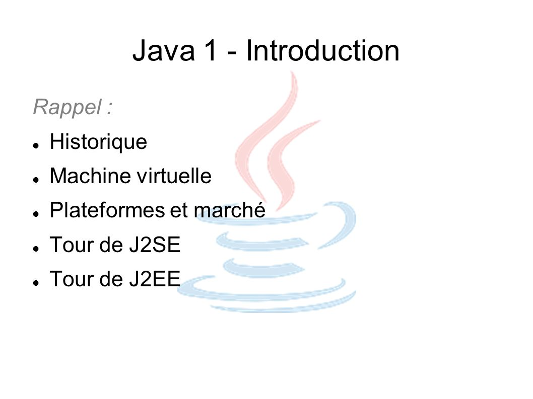 Java 1 - Introduction Rappel : Historique Machine virtuelle