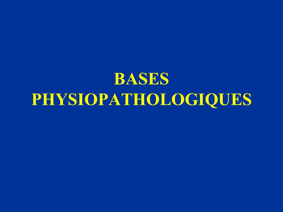 BASES PHYSIOPATHOLOGIQUES