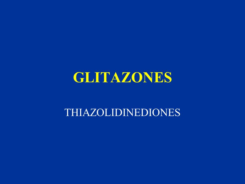 GLITAZONES THIAZOLIDINEDIONES