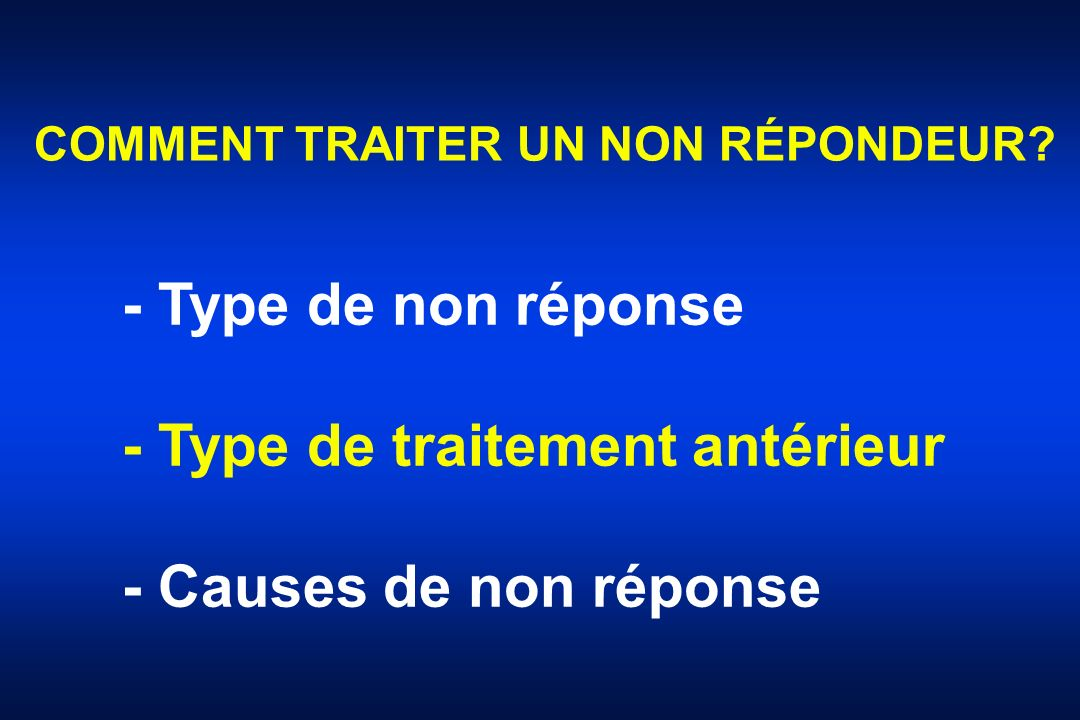 - Type de traitement antérieur - Causes de non réponse