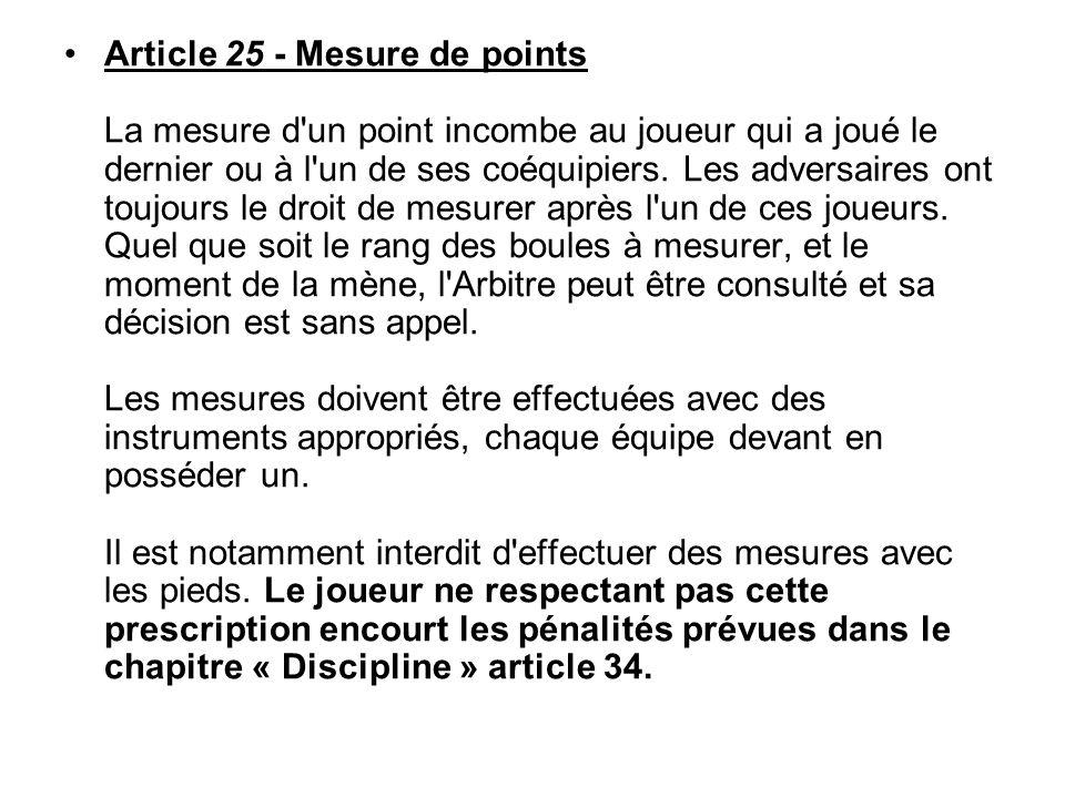 Article 25 - Mesure de points La mesure d un point incombe au joueur qui a joué le dernier ou à l un de ses coéquipiers.