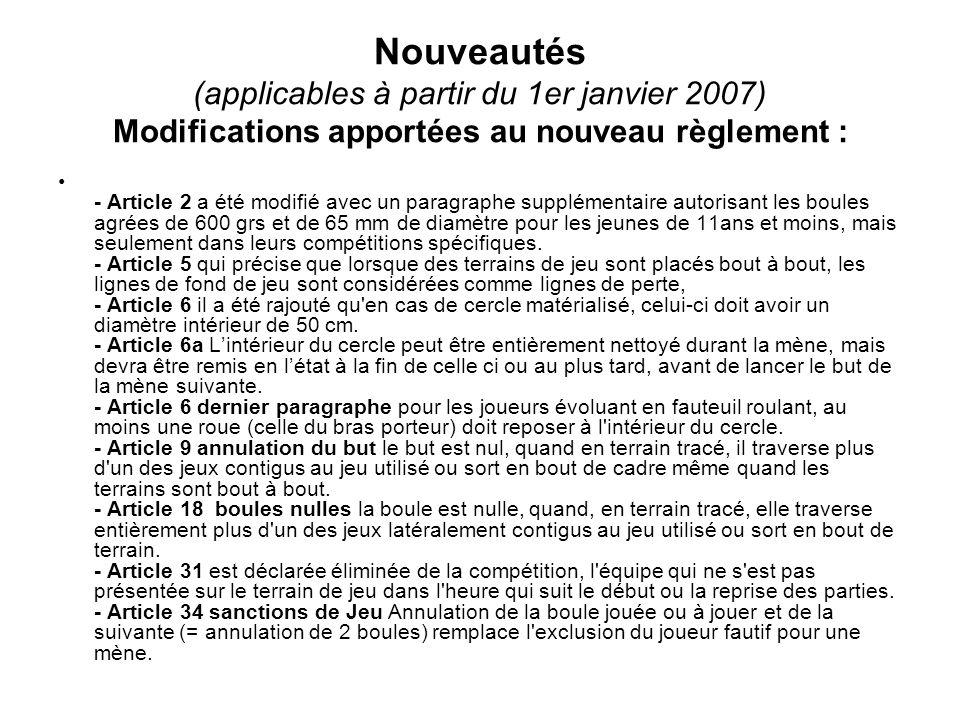 Nouveautés (applicables à partir du 1er janvier 2007) Modifications apportées au nouveau règlement :