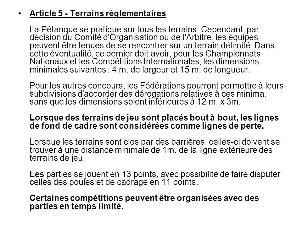 Article 5 - Terrains réglementaires La Pétanque se pratique sur tous les terrains.