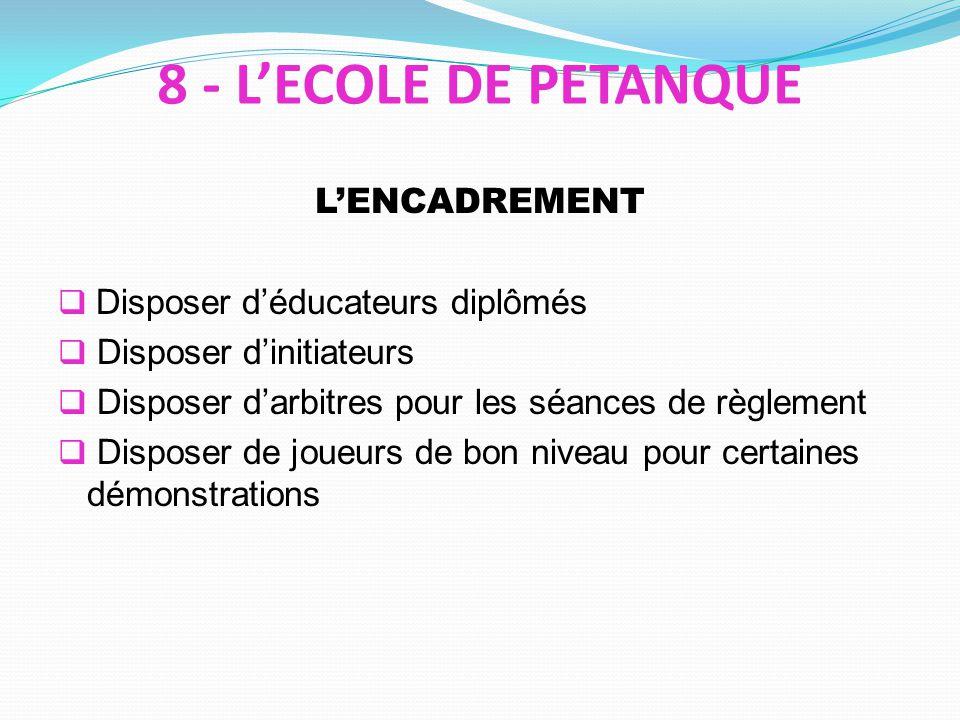 8 - L'ECOLE DE PETANQUE L'ENCADREMENT Disposer d'éducateurs diplômés