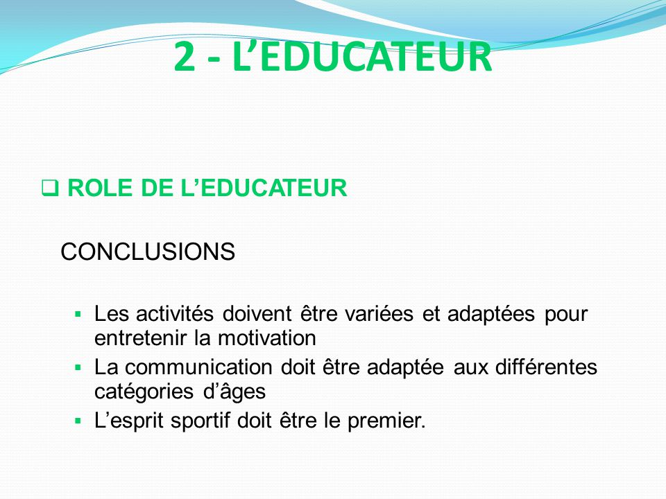2 - L'EDUCATEUR ROLE DE L'EDUCATEUR CONCLUSIONS