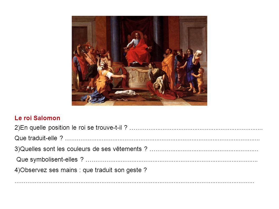 Le roi Salomon 2)En quelle position le roi se trouve-t-il …........................................................................