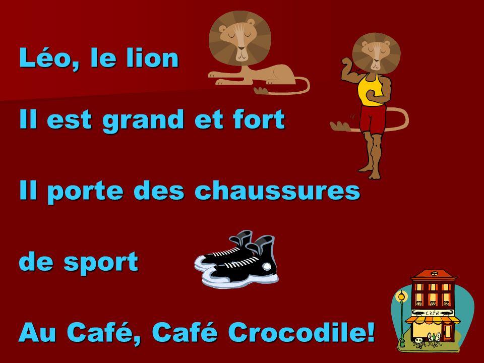 Léo, le lion Il est grand et fort Il porte des chaussures de sport Au Café, Café Crocodile!