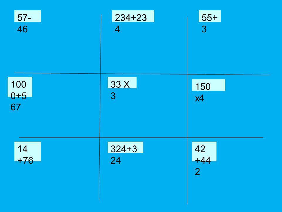 57-46 234+234 55+3 1000+567 33 X 3 150 x4 14 +76 324+324 42 +442