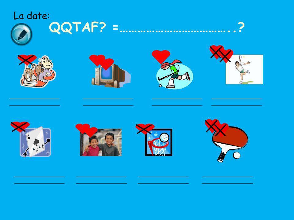 La date: QQTAF =………………………………..