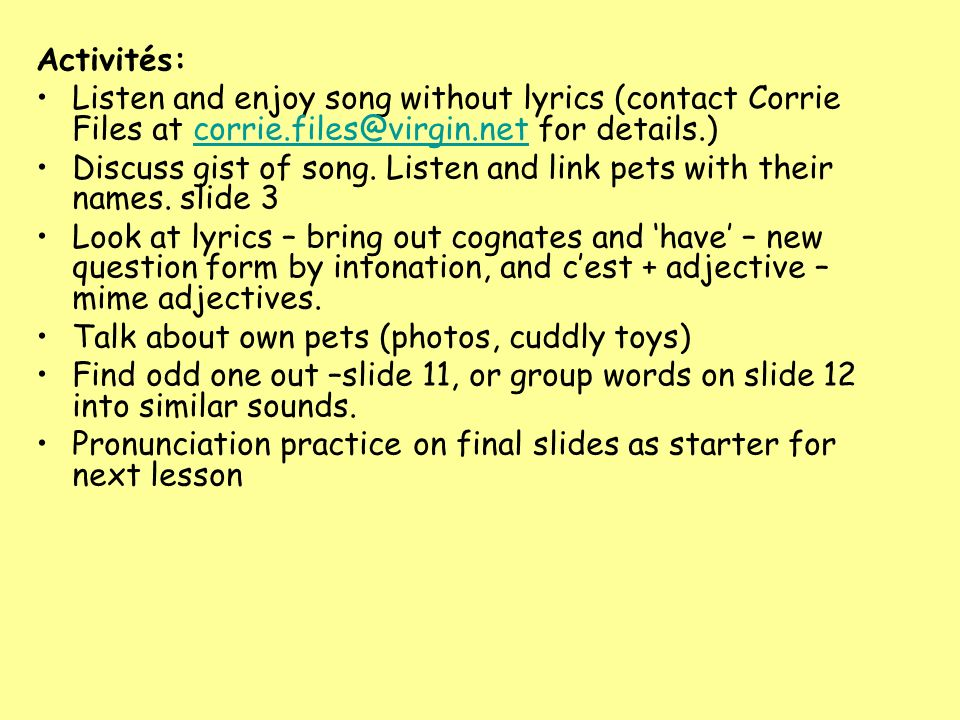 Activités: Listen and enjoy song without lyrics (contact Corrie Files at corrie.files@virgin.net for details.)