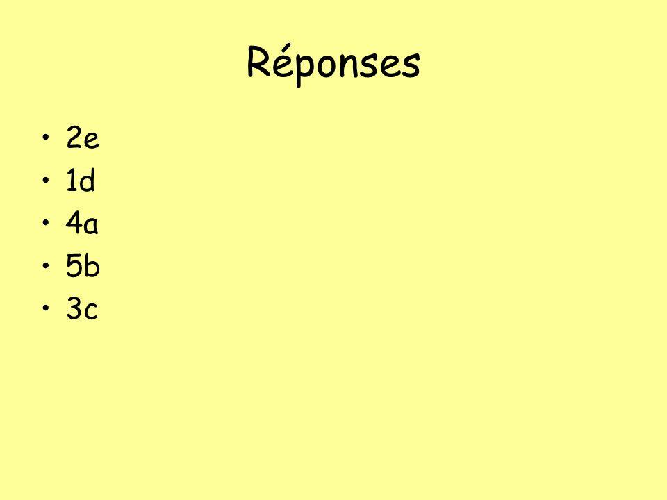 Réponses 2e 1d 4a 5b 3c