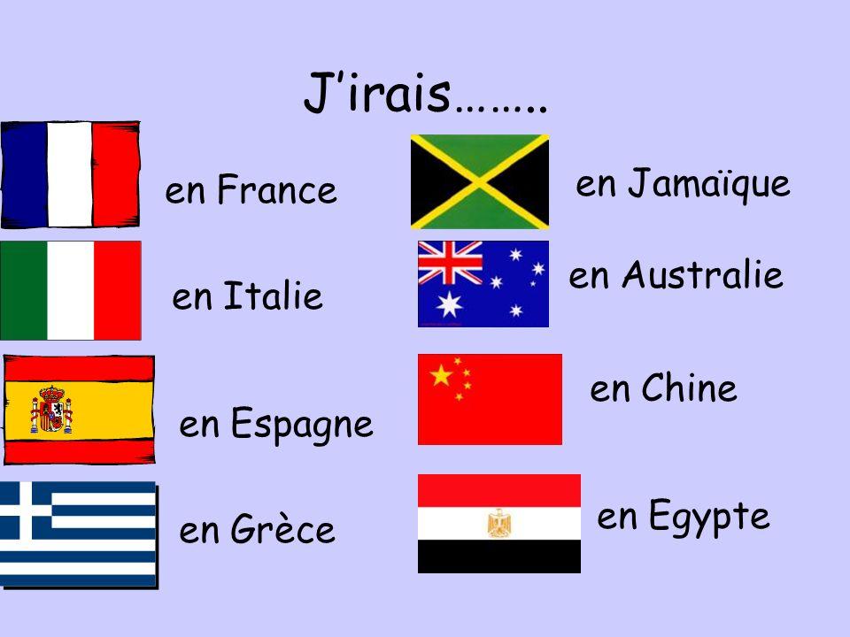 J'irais…….. en Jamaïque en France en Australie en Italie en Chine