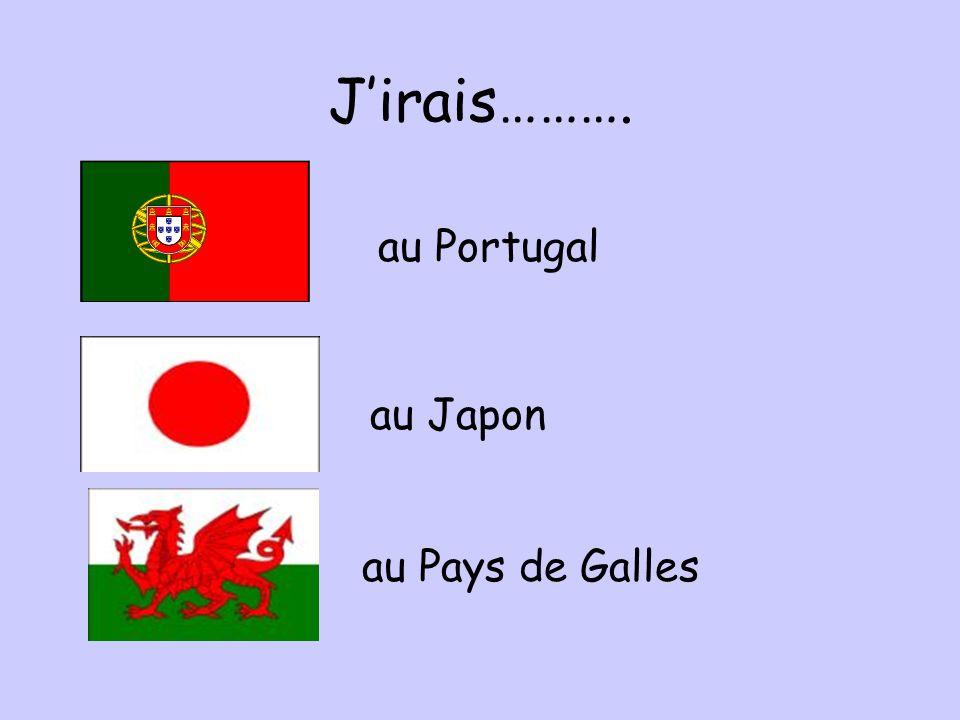 J'irais………. au Portugal au Japon au Pays de Galles