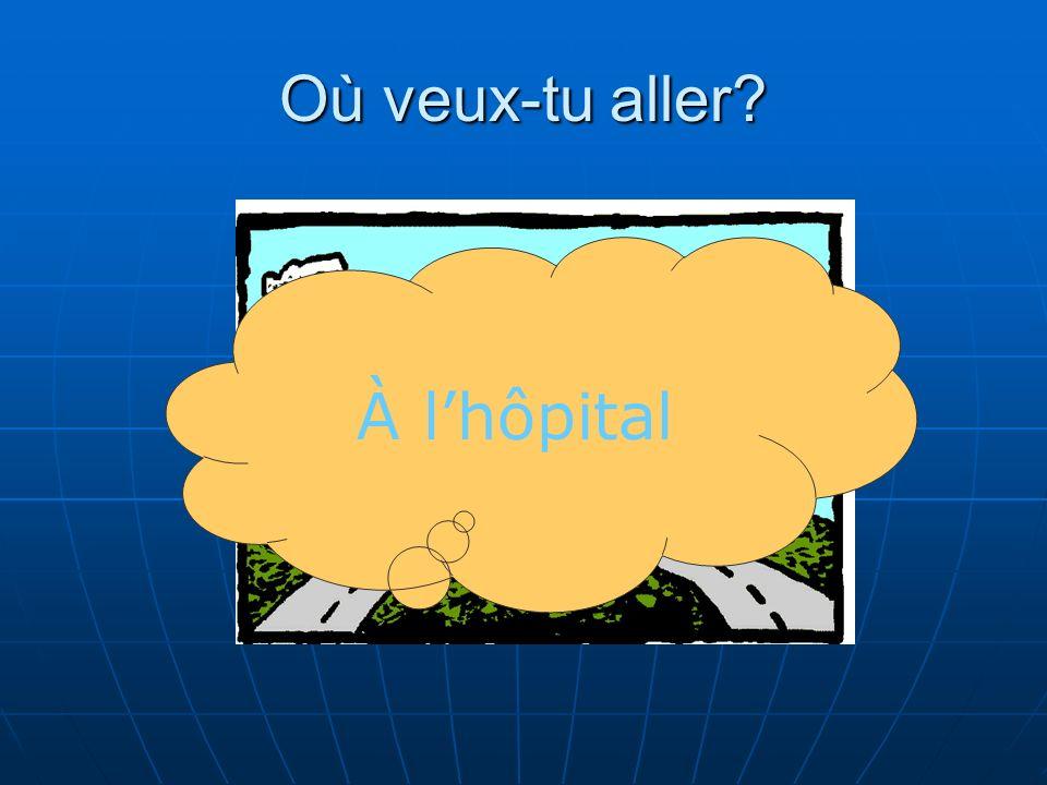 Où veux-tu aller À l'hôpital