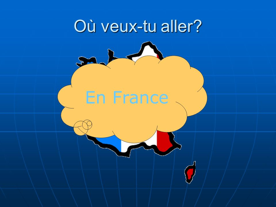 Où veux-tu aller En France