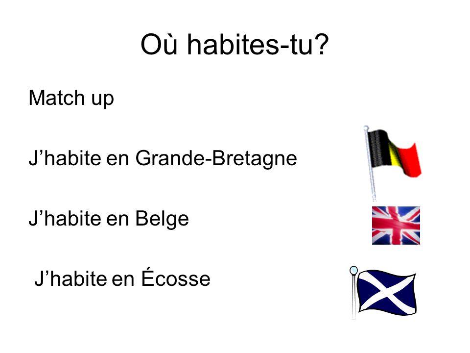 Où habites-tu Match up J'habite en Grande-Bretagne J'habite en Belge