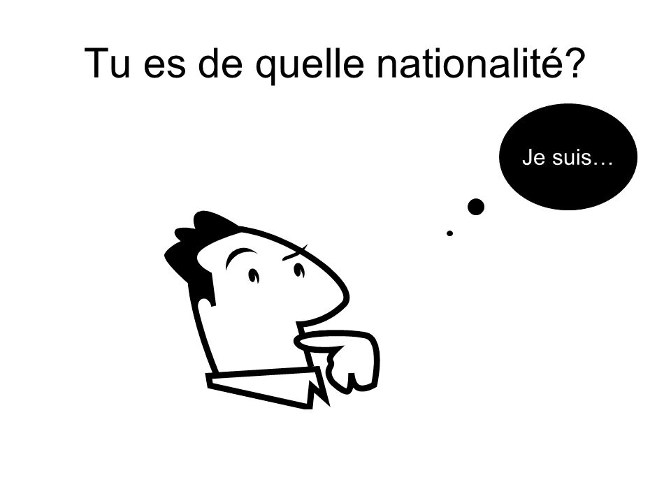 Tu es de quelle nationalité
