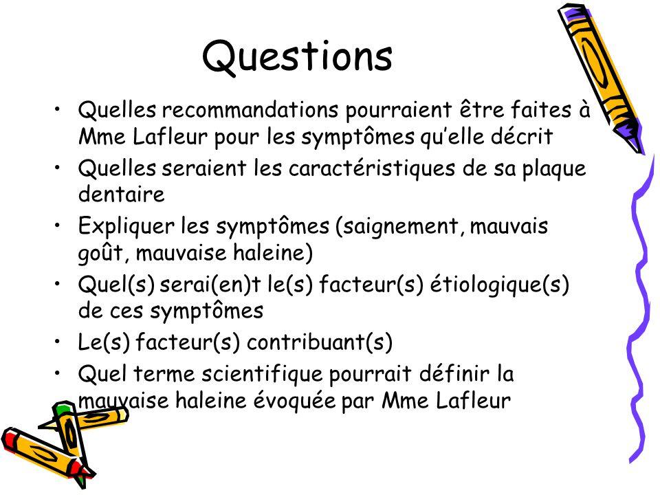Questions Quelles recommandations pourraient être faites à Mme Lafleur pour les symptômes qu'elle décrit.