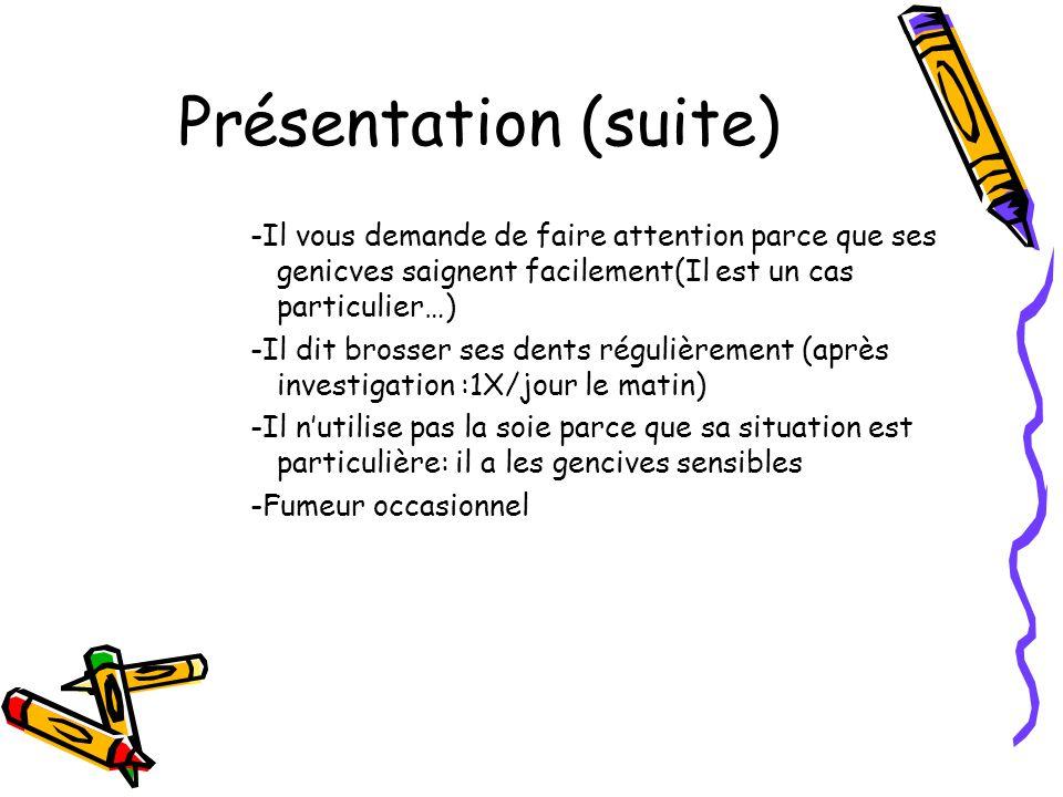 Présentation (suite) -Il vous demande de faire attention parce que ses genicves saignent facilement(Il est un cas particulier…)