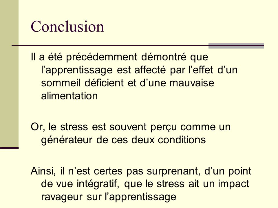 Conclusion Il a été précédemment démontré que l'apprentissage est affecté par l'effet d'un sommeil déficient et d'une mauvaise alimentation.