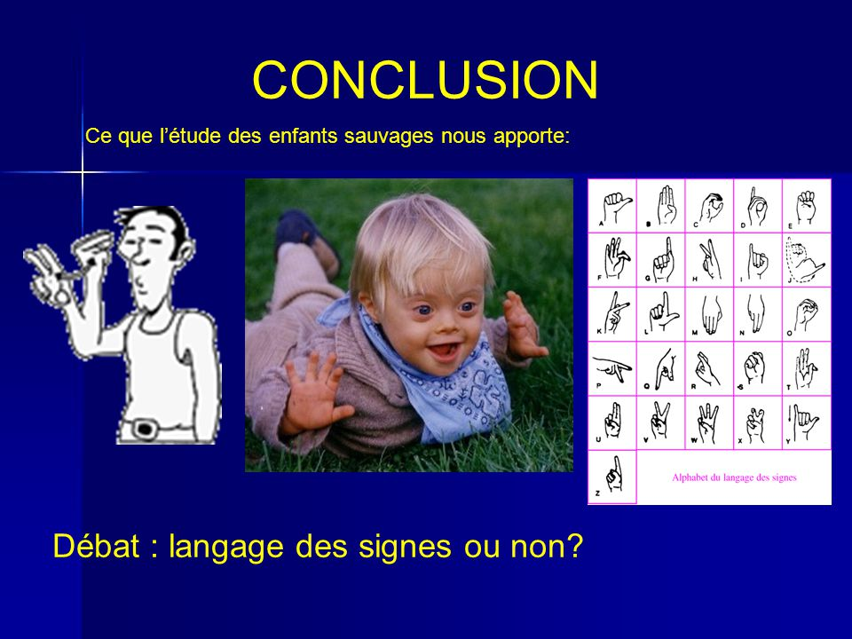 CONCLUSION Débat : langage des signes ou non