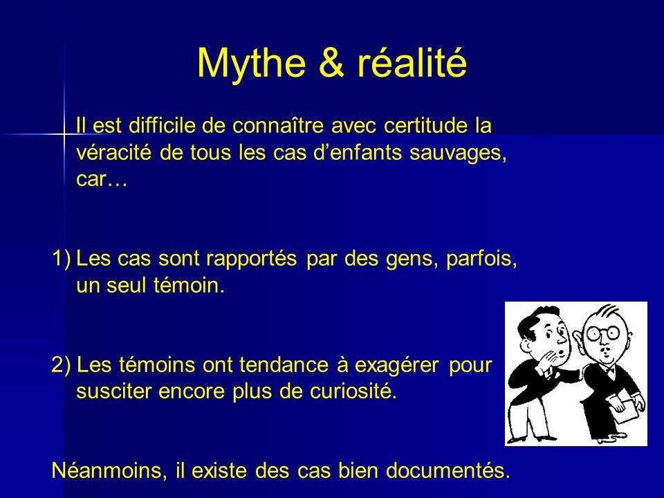 Mythe & réalité Il est difficile de connaître avec certitude la véracité de tous les cas d'enfants sauvages, car…