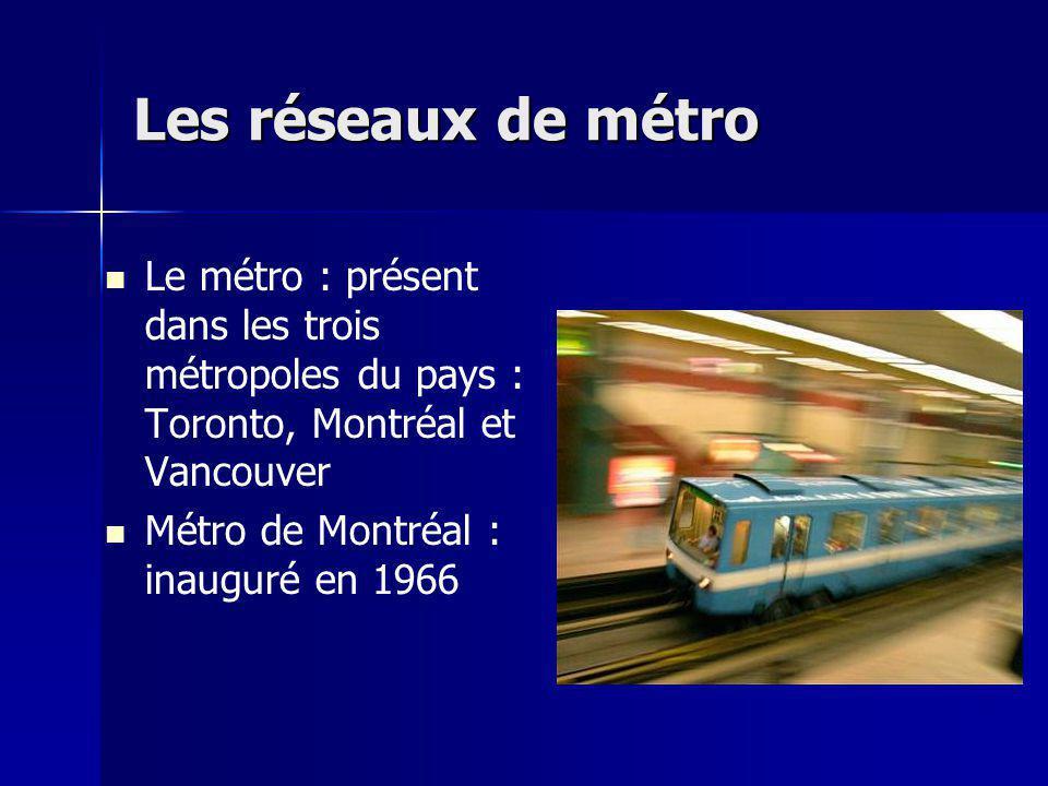 Les réseaux de métro Le métro : présent dans les trois métropoles du pays : Toronto, Montréal et Vancouver.