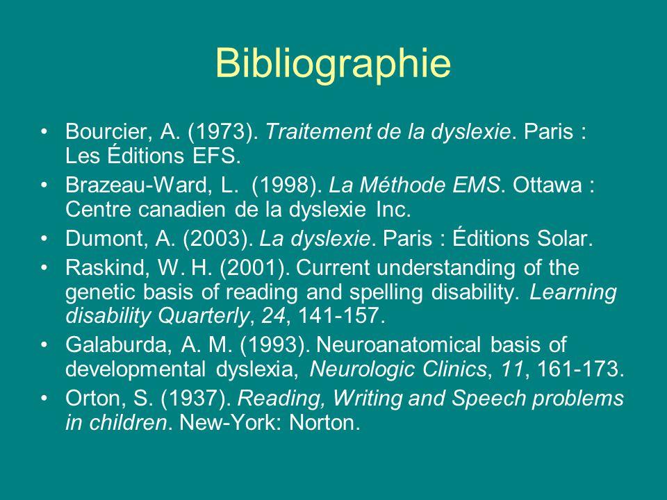 Bibliographie Bourcier, A. (1973). Traitement de la dyslexie. Paris : Les Éditions EFS.
