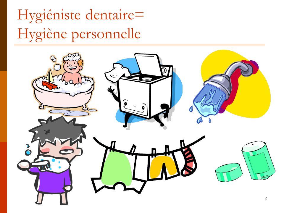 Hygiéniste dentaire= Hygiène personnelle