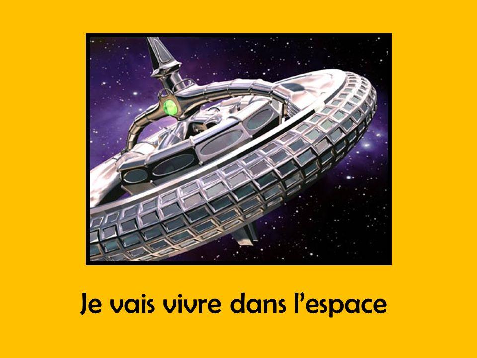 Je vais vivre dans l'espace
