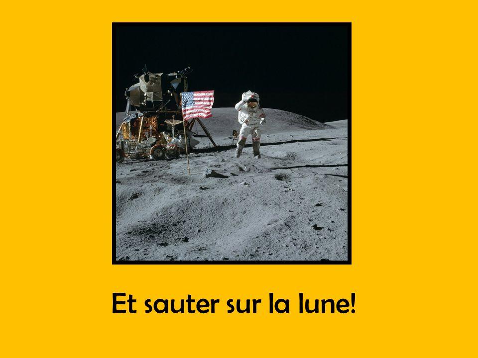Et sauter sur la lune!