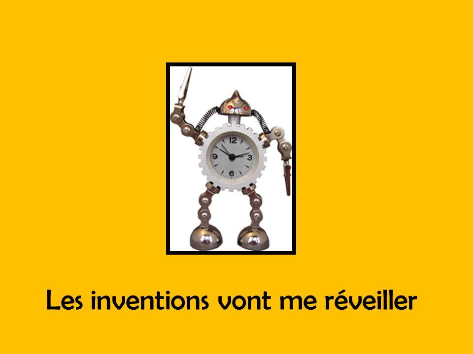Les inventions vont me réveiller