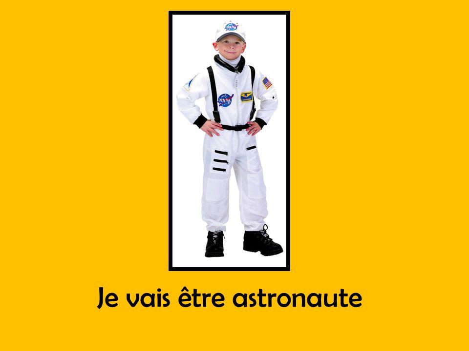 Je vais être astronaute