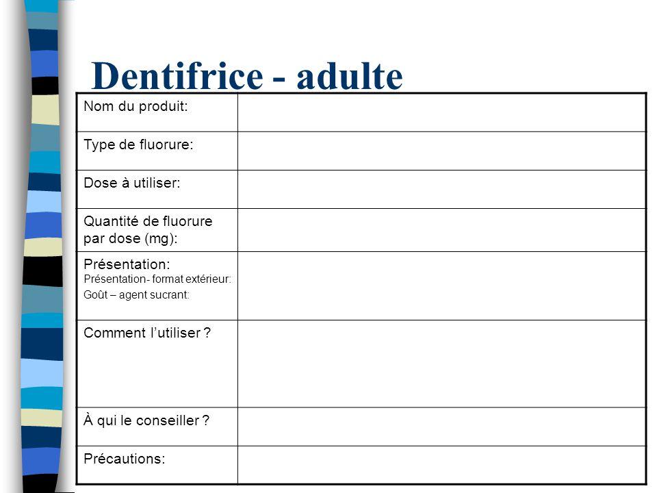 Dentifrice - adulte Nom du produit: Type de fluorure: Dose à utiliser: