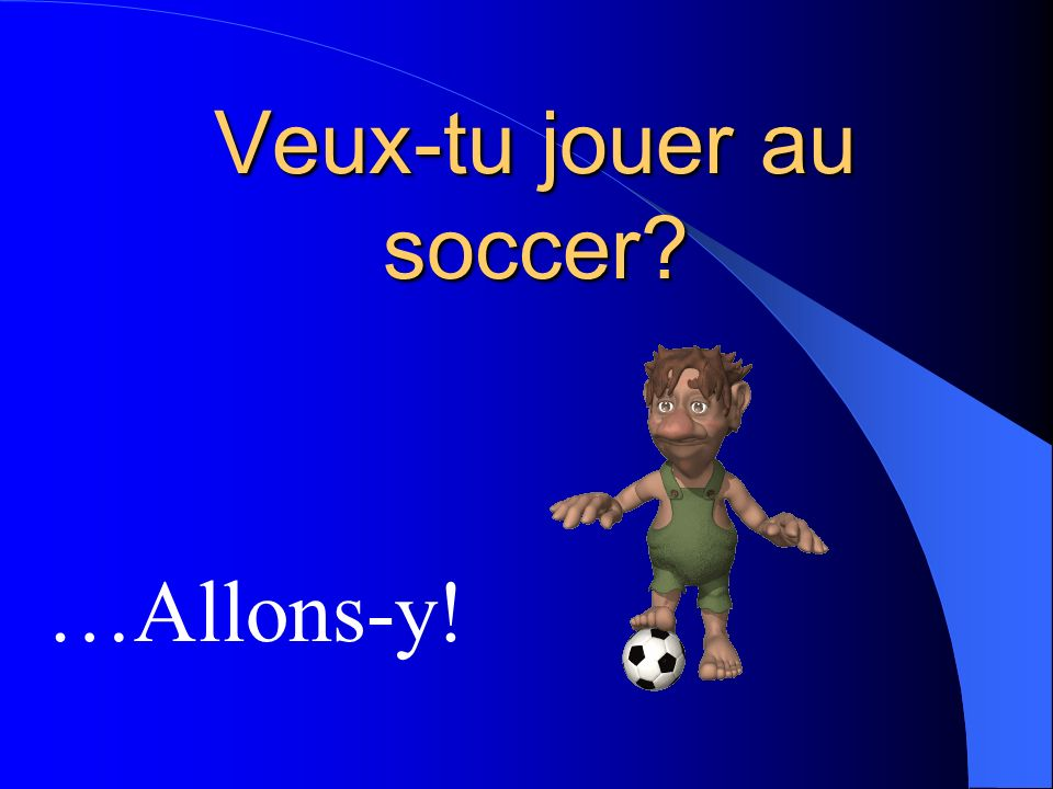 Veux-tu jouer au soccer
