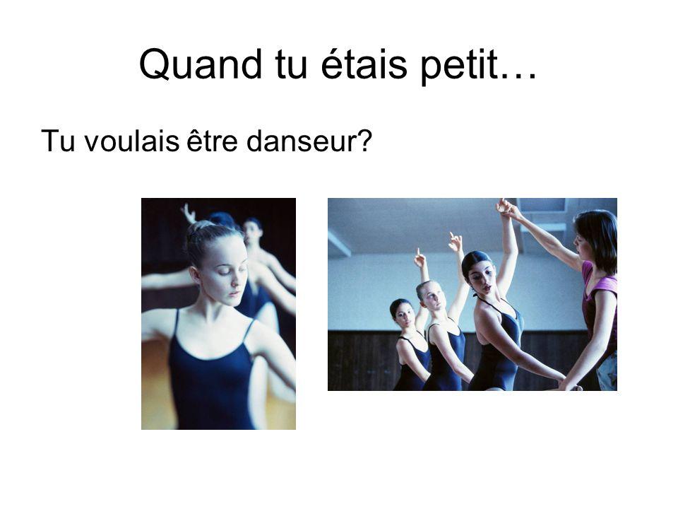 Quand tu étais petit… Tu voulais être danseur