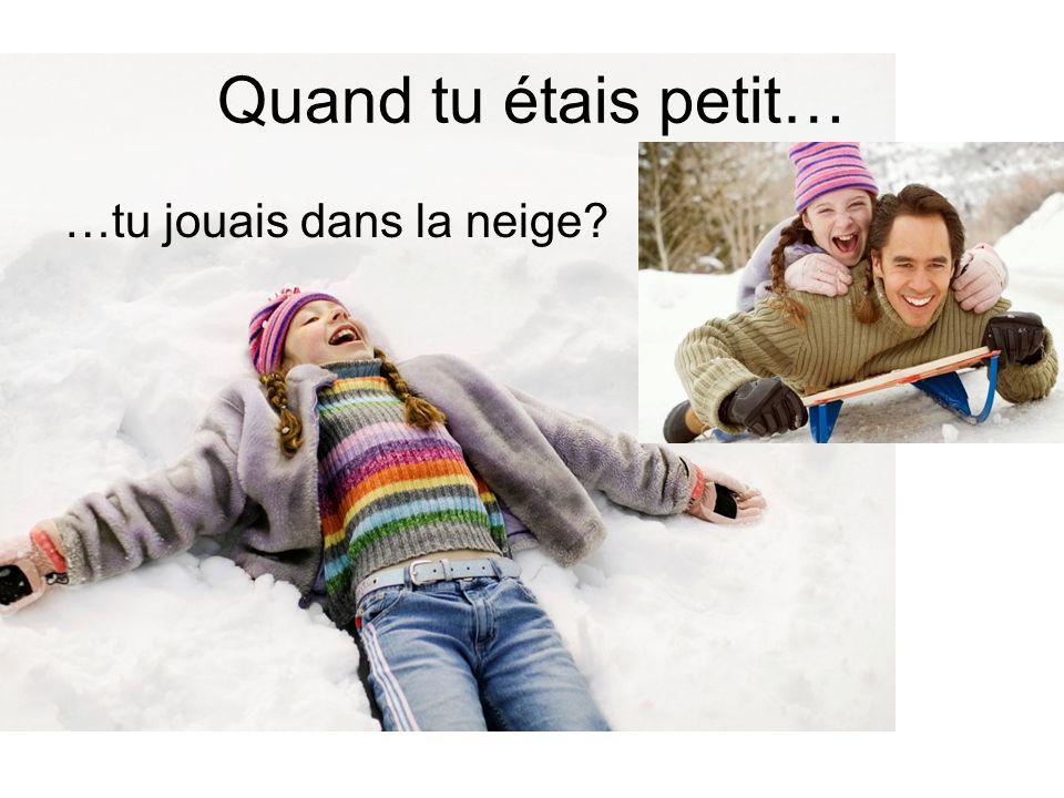Quand tu étais petit… …tu jouais dans la neige