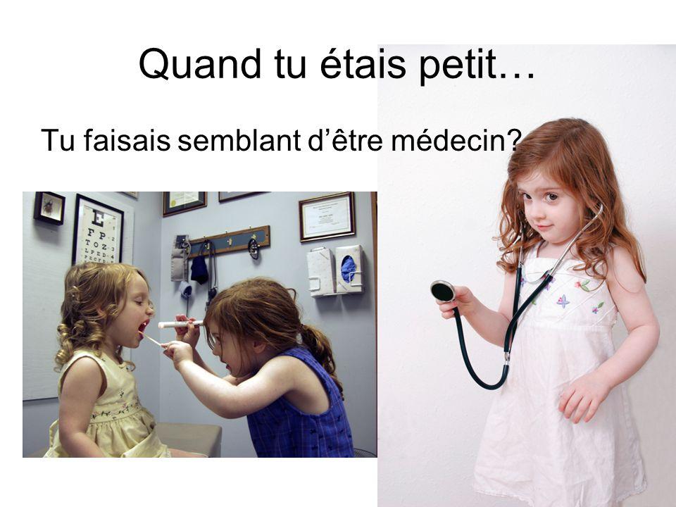 Quand tu étais petit… Tu faisais semblant d'être médecin