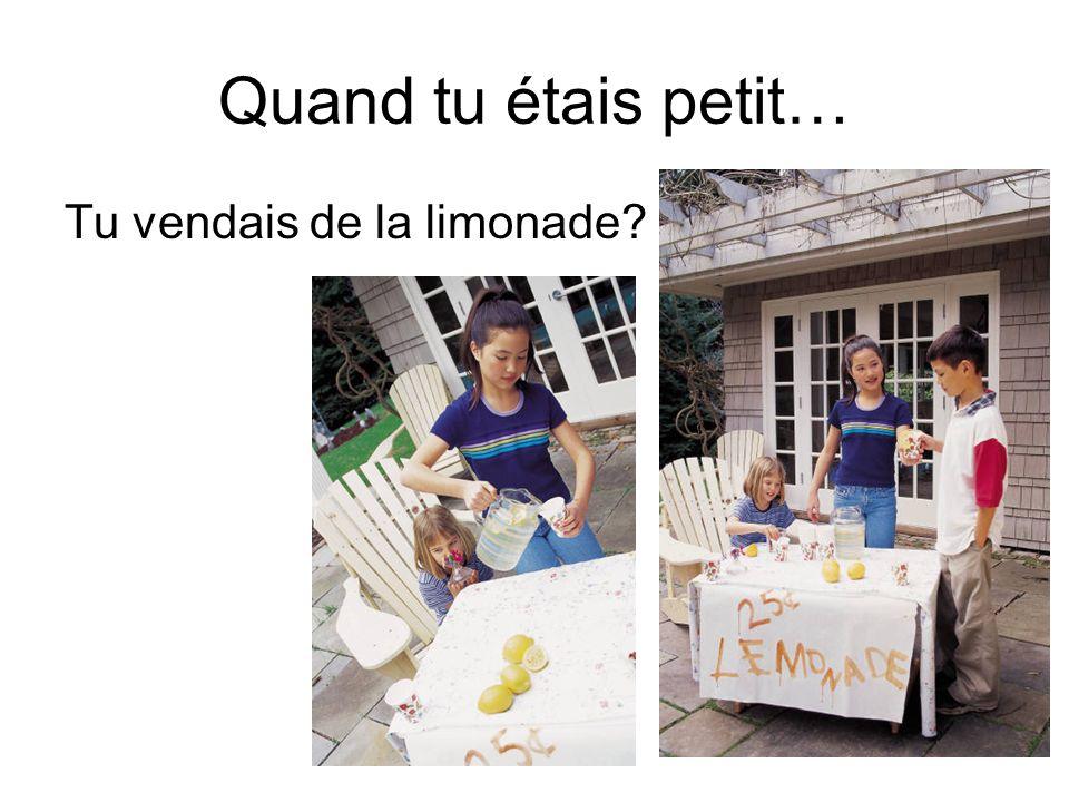 Quand tu étais petit… Tu vendais de la limonade
