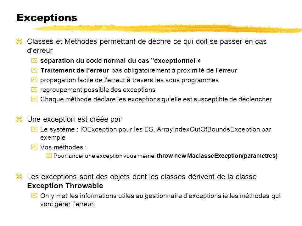 Exceptions Classes et Méthodes permettant de décrire ce qui doit se passer en cas d erreur. séparation du code normal du cas exceptionnel »