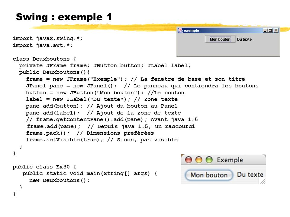 Swing : exemple 1 import javax.swing.*; import java.awt.*;