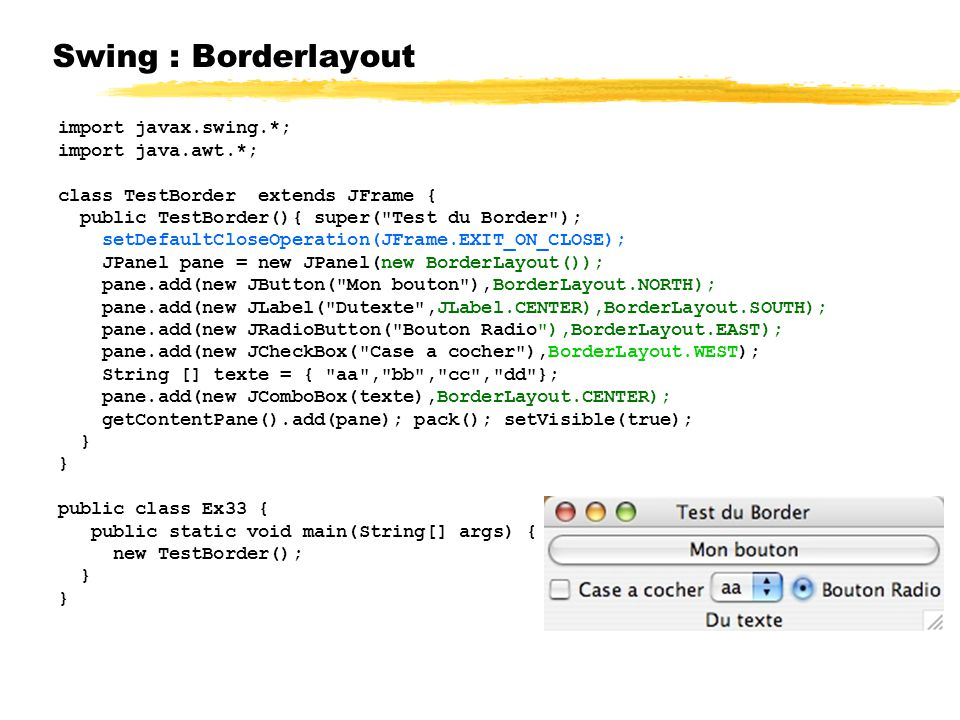 Swing : Borderlayout import javax.swing.*; import java.awt.*;
