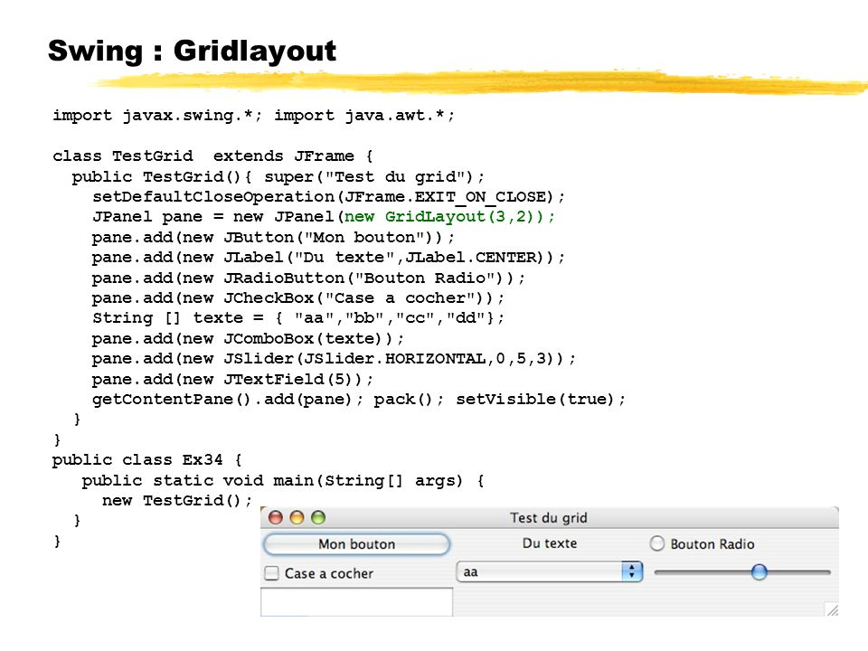 Swing : Gridlayout import javax.swing.*; import java.awt.*;