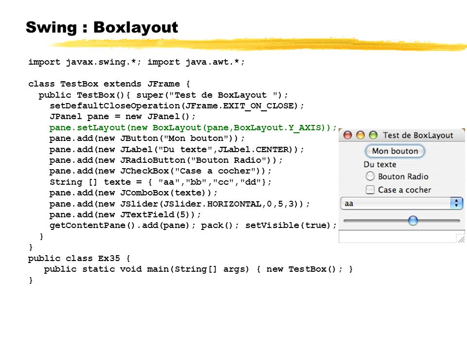 Swing : Boxlayout import javax.swing.*; import java.awt.*;